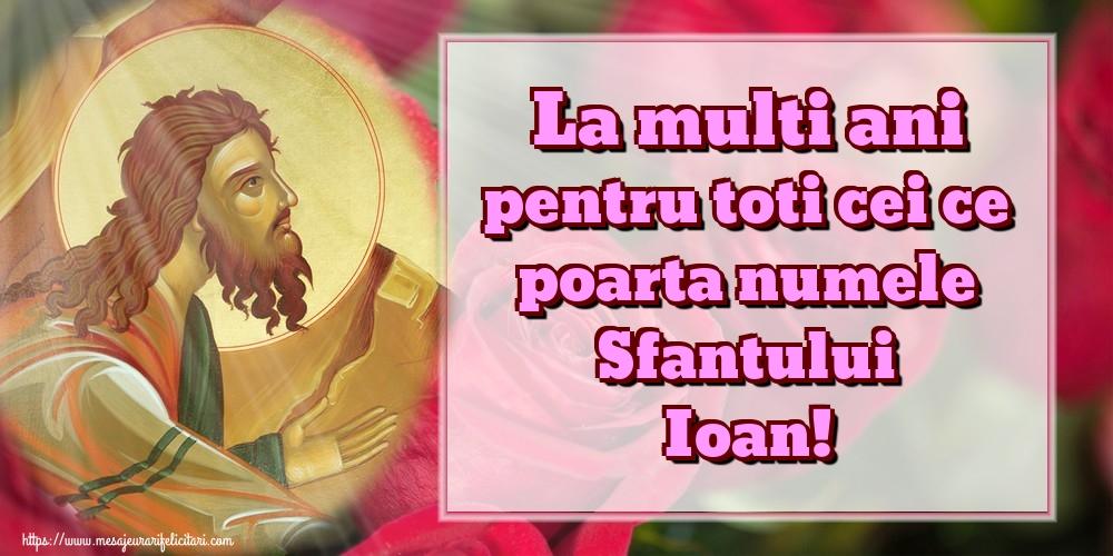 Cele mai apreciate felicitari de Sfantul Ioan - La multi ani pentru toti cei ce poarta numele Sfantului Ioan!