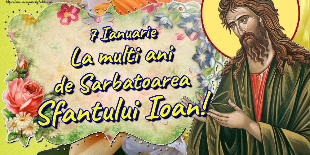 Felicitari de Sfantul Ioan - 7 Ianuarie La multi ani de Sarbatoarea Sfantului Ioan!
