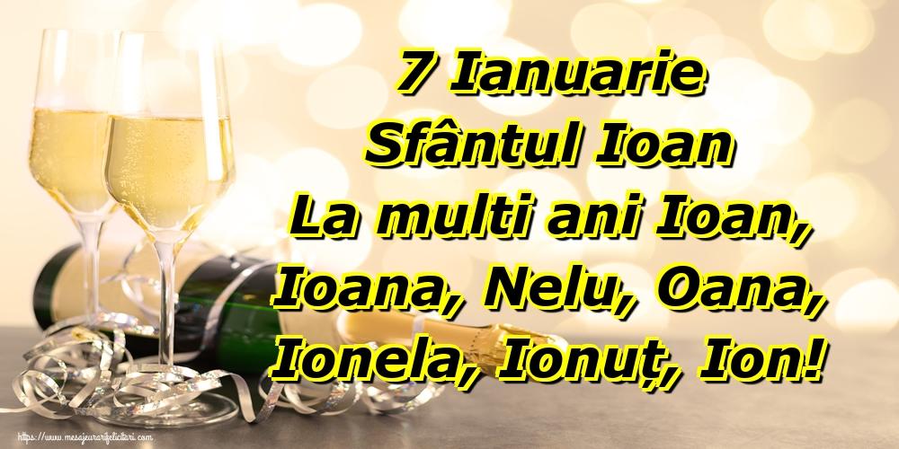 Felicitari de Sfantul Ioan - 7 Ianuarie Sfântul Ioan La multi ani Ioan, Ioana, Nelu, Oana, Ionela, Ionuț, Ion!