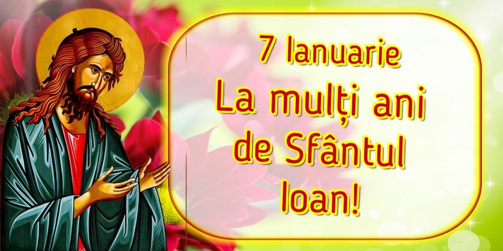 Felicitari de Sfantul Ioan - 7 Ianuarie La mulți ani de Sfântul Ioan!
