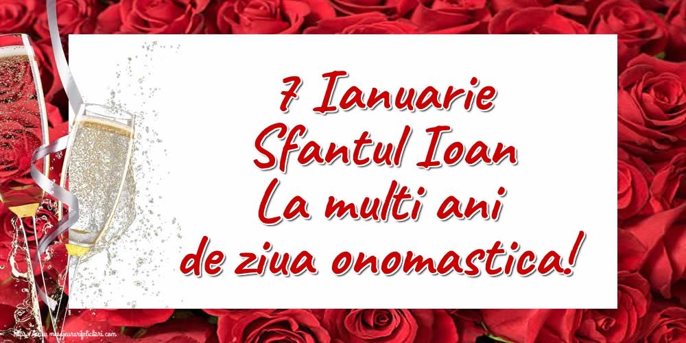 Cele mai apreciate felicitari de Sfantul Ioan - 7 Ianuarie Sfantul Ioan La multi ani de ziua onomastica!