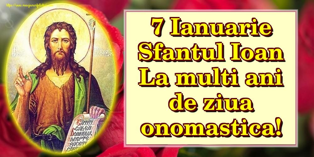 Felicitari de Sfantul Ioan - 7 Ianuarie Sfantul Ioan La multi ani de ziua onomastica!