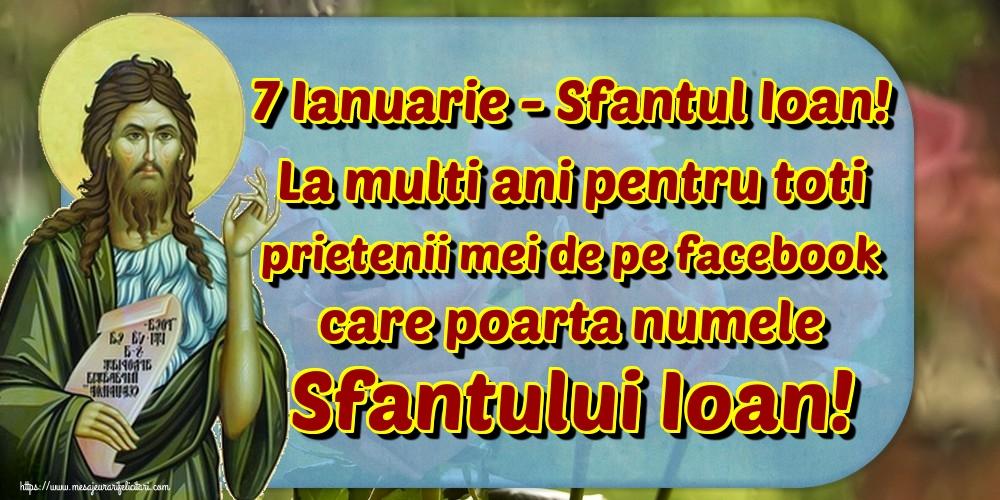 Cele mai apreciate felicitari de Sfantul Ioan - 7 Ianuarie - Sfantul Ioan! La multi ani pentru toti prietenii mei de pe facebook care poarta numele Sfantului Ioan!
