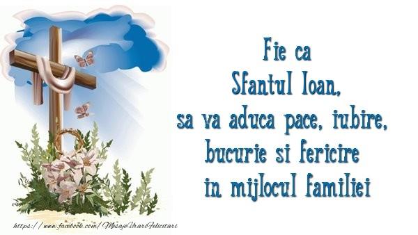 Felicitari de Sfantul Ioan - Fie ca Sfantul Ioan sa va aduca pace, iubire, bucurie si fericire in mijlocul familiei