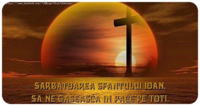 Cele mai apreciate felicitari de Sfantul Ioan - Sarbatoarea Sfantului Ioan, Sa ne gaseasca in pace pe toti.