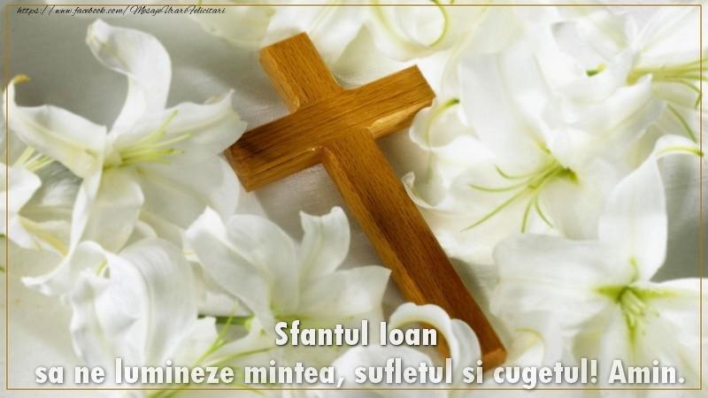 Felicitari de Sfantul Ioan - Sfantul Ioan sa ne lumineze mintea, sufletul si cugetul! Amin.