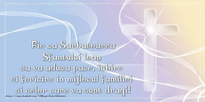 Felicitari de Sfantul Ioan - Fie ca Sarbatoarea Sfantului Ioan sa va aduca pace, iubire si fericire in mijlocul familiei si celor care va sunt dragi!