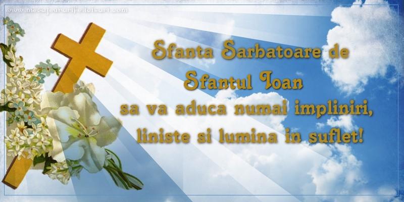 Felicitari de Sfantul Ioan - Sfanta Sarbatoare de Sfantul Ioan sa va aduca numai impliniri, liniste si lumina in suflet!