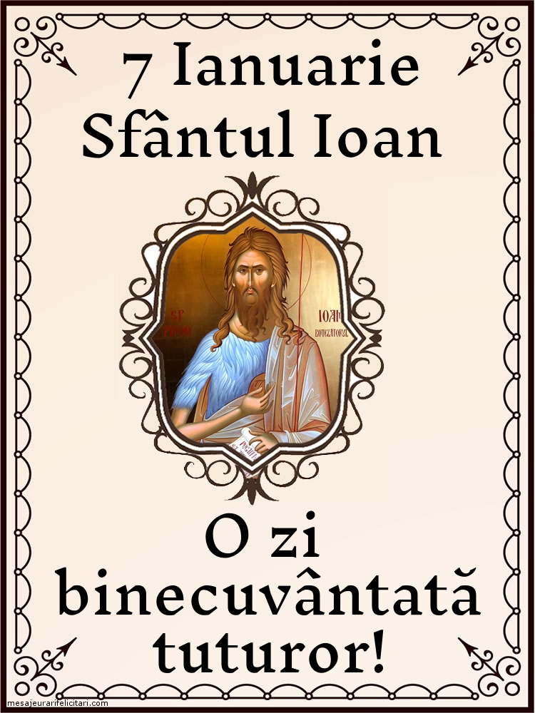 Felicitari de Sfantul Ioan - 7 IANUARIE: SFÂNTUL IOAN
