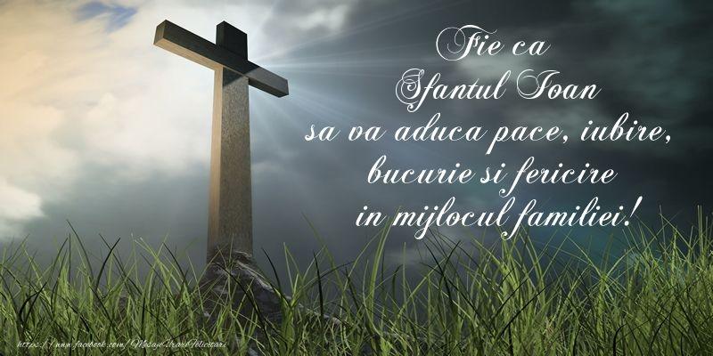 Felicitari de Sfantul Ioan - Fie ca Sfantul Ioan sa va aduca pace, iubire, bucurie si fericire in mijlocul familiei!