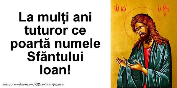 Felicitari de Sfantul Ioan - La multi ani tuturor ce poarta numele Sfantului Ioan!