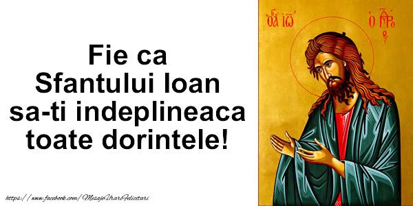 Felicitari de Sfantul Ioan - Fie ca Sfantului Ioan sa-ti indeplineaca toate dorintele!