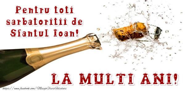 Felicitari de Sfantul Ioan - Pentru toti sarbatoritii de Sfantul Ioan! La Multi Ani!