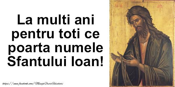 Felicitari de Sfantul Ioan - La multi ani pentru toti ce poarta numele Sfantului Ioan!