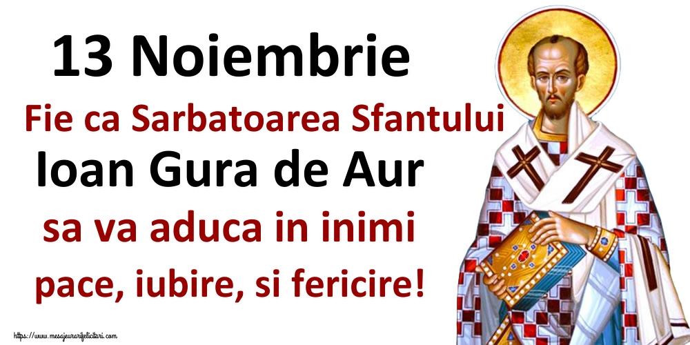 Sfântul Ioan 13 Noiembrie Fie ca Sarbatoarea Sfantului Ioan Gura de Aur sa va aduca in inimi pace, iubire, si fericire!