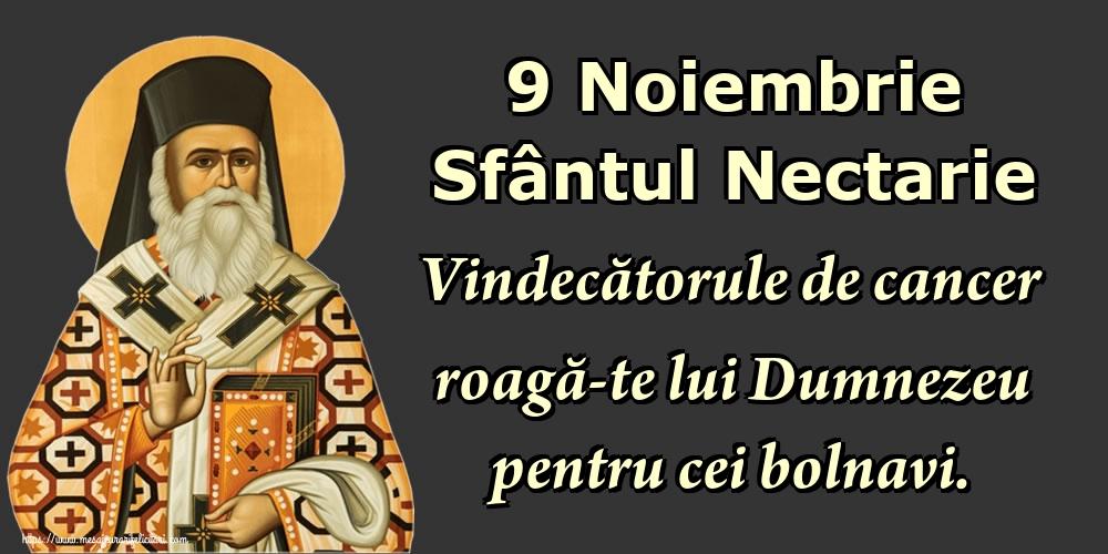 Sfantul Nectarie 9 Noiembrie Sfântul Nectarie Vindecătorule de cancer roagă-te lui Dumnezeu pentru cei bolnavi.