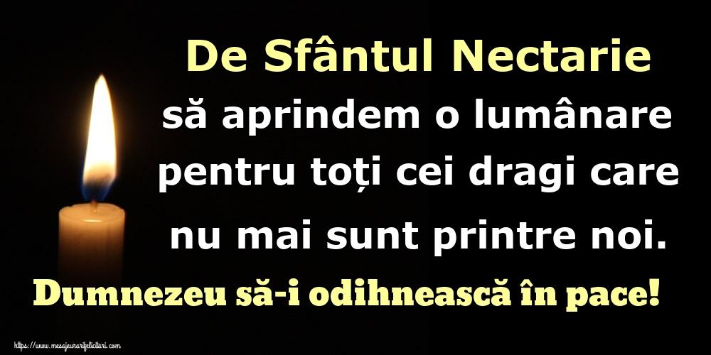 Sfantul Nectarie De Sfântul Nectarie să aprindem o lumânare pentru toți cei dragi care nu mai sunt printre noi. Dumnezeu să-i odihnească în pace!