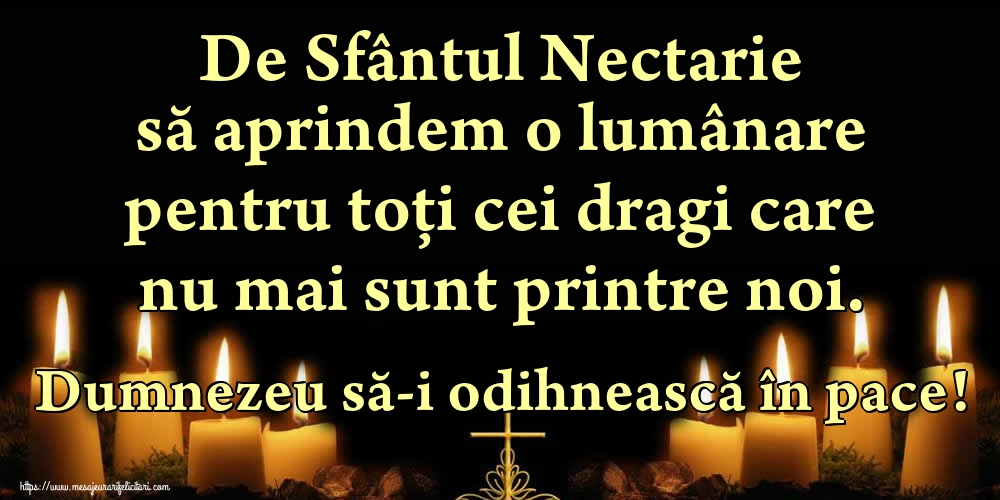 Felicitari de Sfantul Nectarie - De Sfântul Nectarie să aprindem o lumânare pentru toți cei dragi care nu mai sunt printre noi. Dumnezeu să-i odihnească în pace!