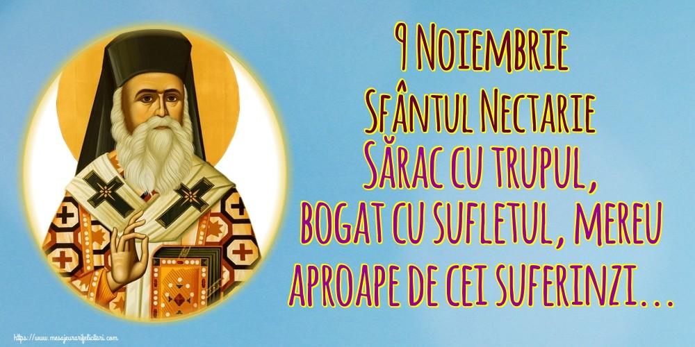 Felicitari de Sfantul Nectarie - 9 Noiembrie Sfântul Nectarie Sărac cu trupul, bogat cu sufletul, mereu aproape de cei suferinzi...