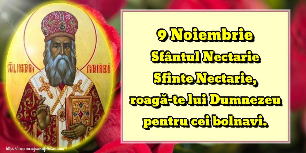 Felicitari de Sfantul Nectarie - 9 Noiembrie Sfântul Nectarie Sfinte Nectarie, roagă-te lui Dumnezeu pentru cei bolnavi.