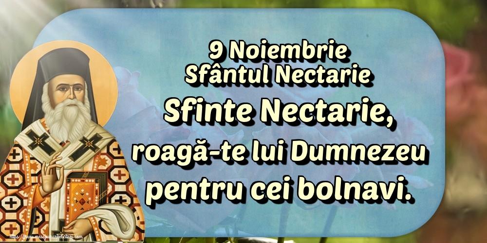 Felicitari de Sfantul Nectarie - 9 Noiembrie Sfântul Nectarie Sfinte Nectarie, roagă-te lui Dumnezeu pentru cei bolnavi. - mesajeurarifelicitari.com