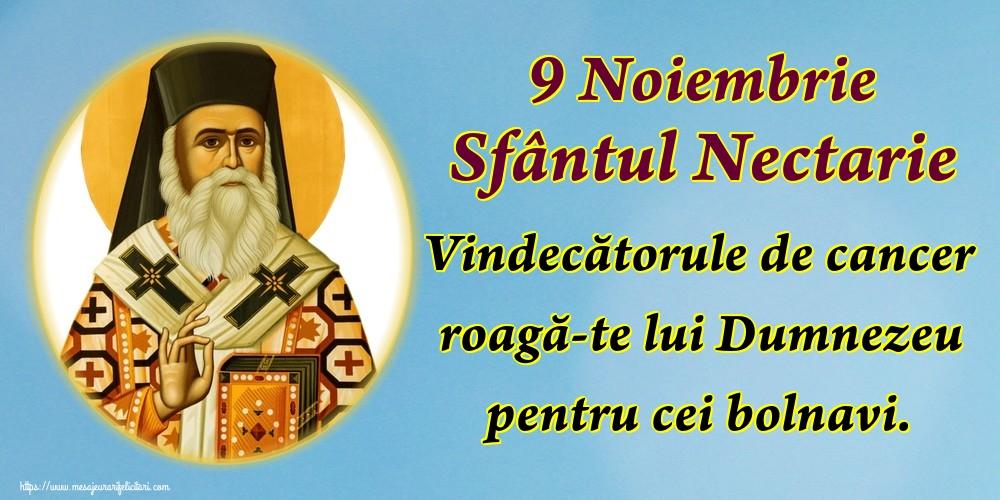 Felicitari de Sfantul Nectarie - 9 Noiembrie Sfântul Nectarie Vindecătorule de cancer roagă-te lui Dumnezeu pentru cei bolnavi.