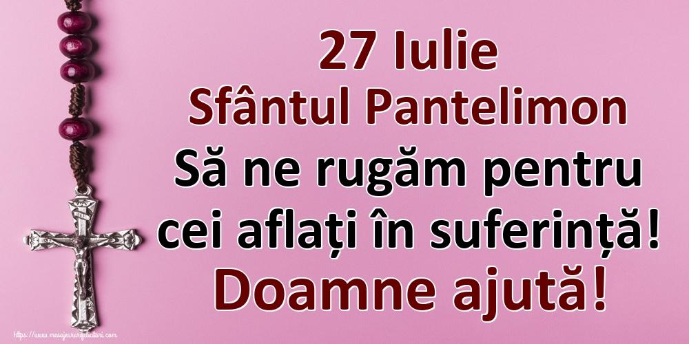 Imagini de Sfantul Pantelimon - 27 Iulie Sfântul Pantelimon Să ne rugăm pentru cei aflați în suferință! Doamne ajută!