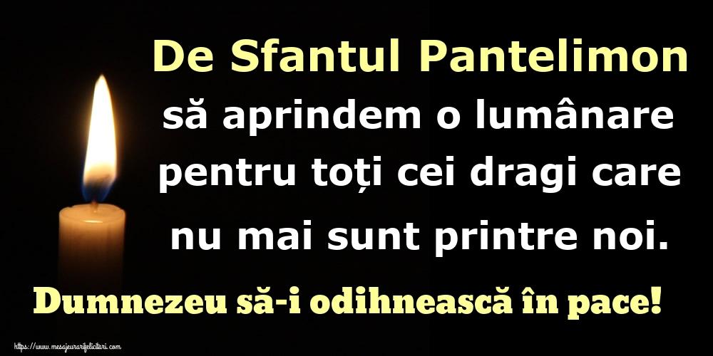 Imagini de Sfantul Pantelimon - De Sfantul Pantelimon să aprindem o lumânare pentru toți cei dragi care nu mai sunt printre noi. Dumnezeu să-i odihnească în pace!