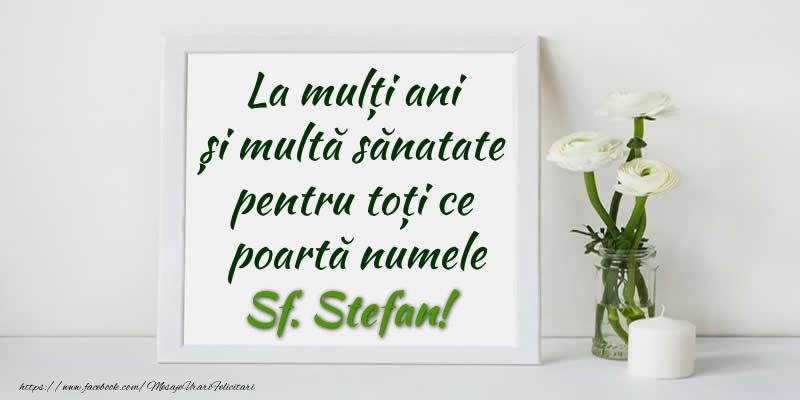Felicitari de Sfantul Stefan - La multi ani  si multa sanatate pentru toti ce poarta numele Sf. Stefan!