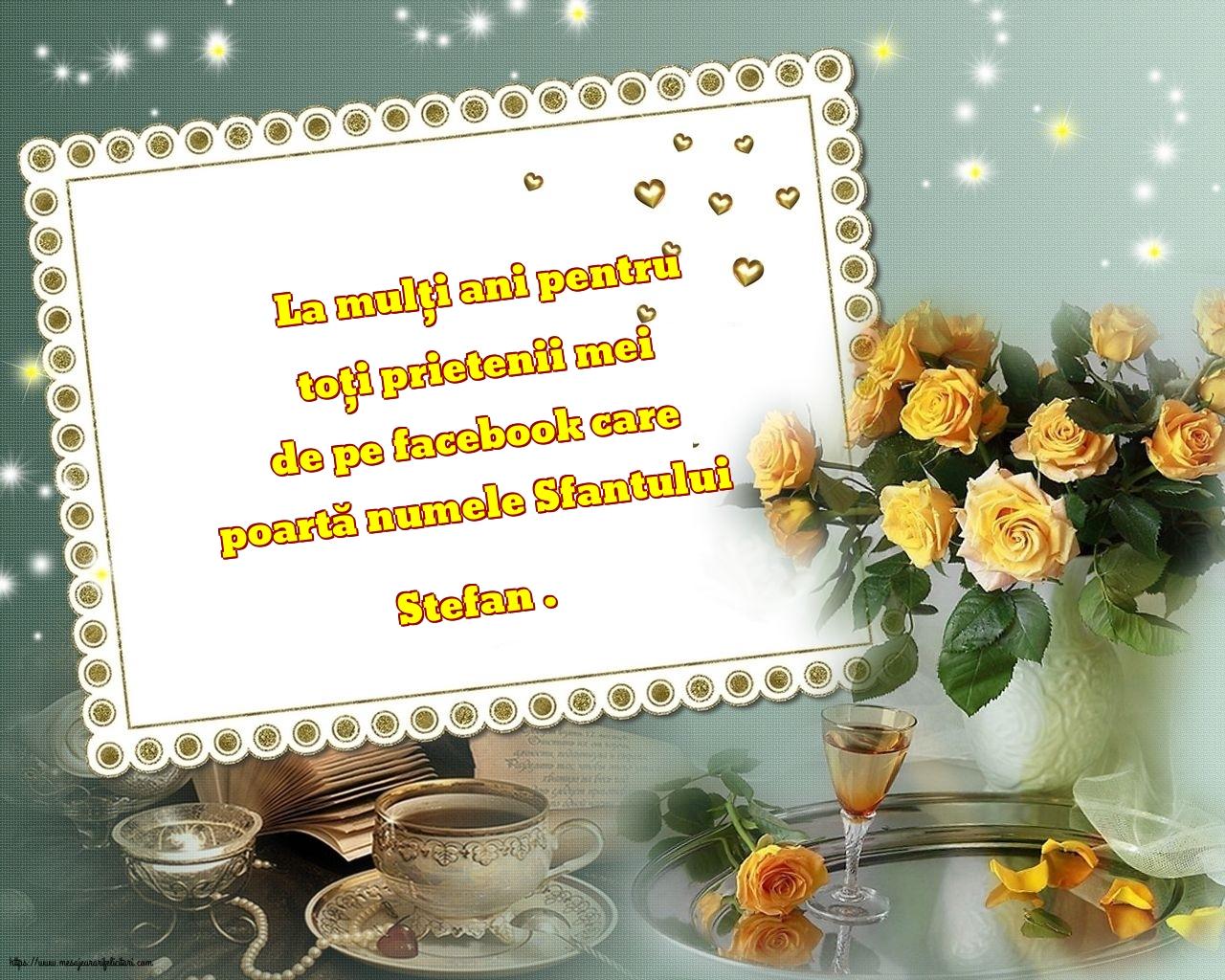 Felicitari de Sfantul Stefan - La mulți ani pentru toți prietenii mei de pe facebook