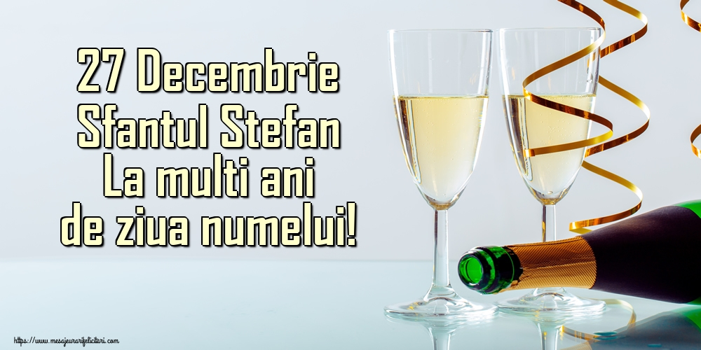 Felicitari de Sfantul Stefan - 27 Decembrie Sfantul Stefan La multi ani de ziua numelui!