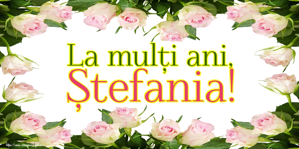Cele mai apreciate felicitari de Sfantul Stefan - La mulți ani, Ștefania!