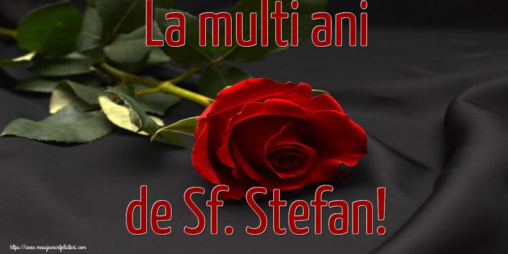 Cele mai apreciate felicitari de Sfantul Stefan - La multi ani de Sf. Stefan!