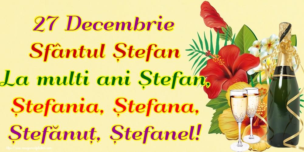 Felicitari de Sfantul Stefan - 27 Decembrie Sfântul Ștefan La multi ani Ștefan, Ștefania, Ștefana, Ștefănuț, Ștefanel!