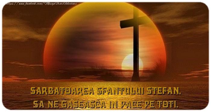 Felicitari de Sfantul Stefan - Sarbatoarea Sfantului Stefan, Sa ne gaseasca in pace pe toti.