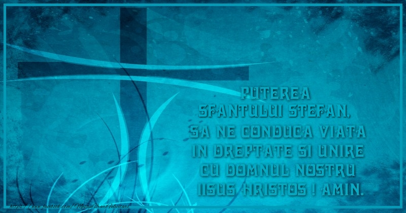 Felicitari de Sfantul Stefan - Puterea Sfantului Stefan, sa ne conduca viata in dreptate si unire cu Domnul nostru  Iisus Hristos ! Amin.