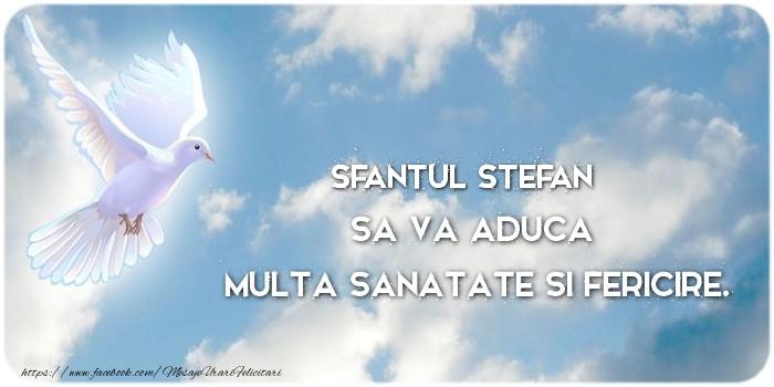 Felicitari de Sfantul Stefan - Sfantul Stefan sa va aduca  multa sanatate si fericire.