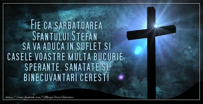 Felicitari de Sfantul Stefan - Fie ca sarbatoarea Sfantului Stefan sa va aduca in suflet si casele voastre multa bucurie, sperante, sanatate si binecuvantari ceresti