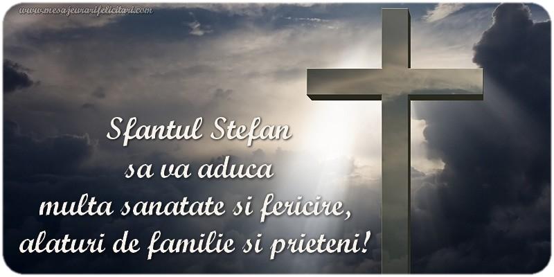 Felicitari de Sfantul Stefan - Sfantul Stefan  sa va aduca  multa sanatate si fericire,  alaturi de familie si prieteni!