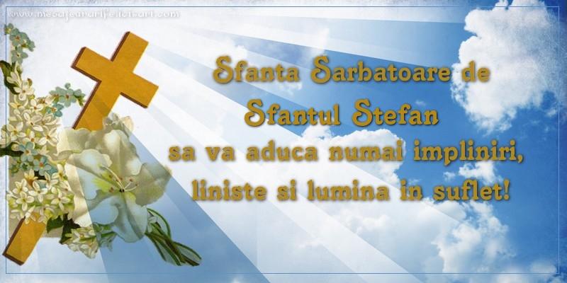 Felicitari de Sfantul Stefan - Sfanta Sarbatoare de Sfantul Stefan sa va aduca numai impliniri, liniste si lumina in suflet!