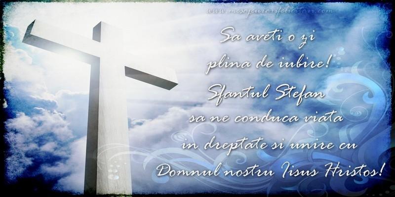 Felicitari de Sfantul Stefan - Sa aveti o zi  plina de iubire! Sfantul Stefan sa ne conduca viata  in dreptate si unire cu  Domnul nostru Iisus Hristos!