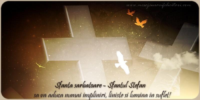 Felicitari de Sfantul Stefan - Sfanta sarbatoare Sfantul Stefan sa va aduca numai impliniri, liniste si lumina in suflet!
