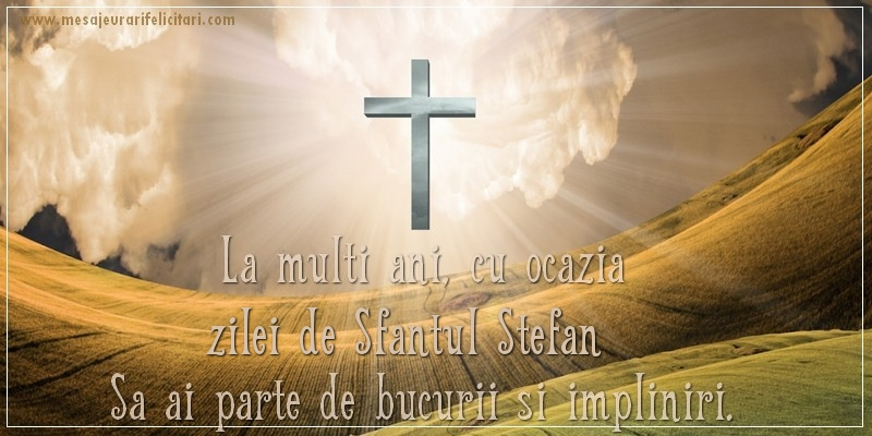 Felicitari de Sfantul Stefan - La multi ani, cu ocazia zilei de Sfantul Stefan Sa ai parte de bucurii si impliniri!