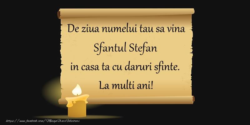 Felicitari de Sfantul Stefan - De ziua numelui tau sa vina Sfantul Stefan in casa ta cu daruri sfinte.  La multi ani!