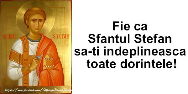 Felicitari de Sfantul Stefan - Fie ca Sfantul Stefan sa-ti indeplineasca toate dorintele!