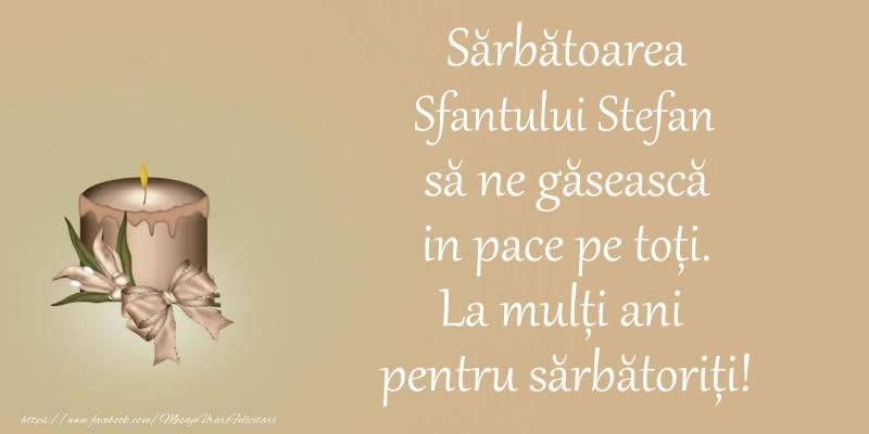 Felicitari de Sfantul Stefan - Sarbatoarea Sfantului Stefan sa ne gaseasca in pace pe toti. La multi ani pentru sarbatoriti!