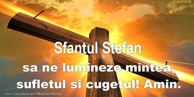 Felicitari de Sfantul Stefan - Sfantul Stefan sa ne lumineze mintea, sufletul si cugetul! Amin.