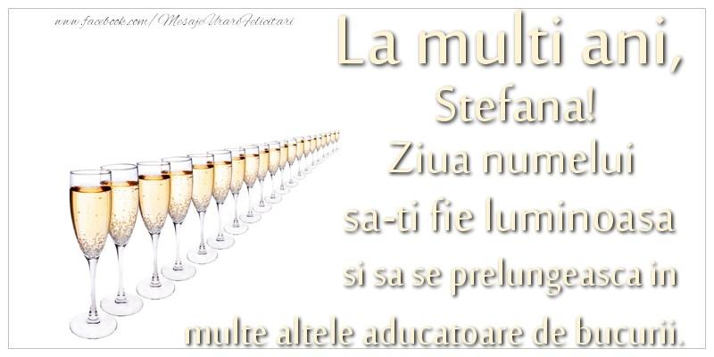 Felicitari de Sfantul Stefan - La multi ani, Stefana Ziua numelui sa-ti fie luminoasa si sa se prelungeasca in  multe altele aducatoare de bucurii.