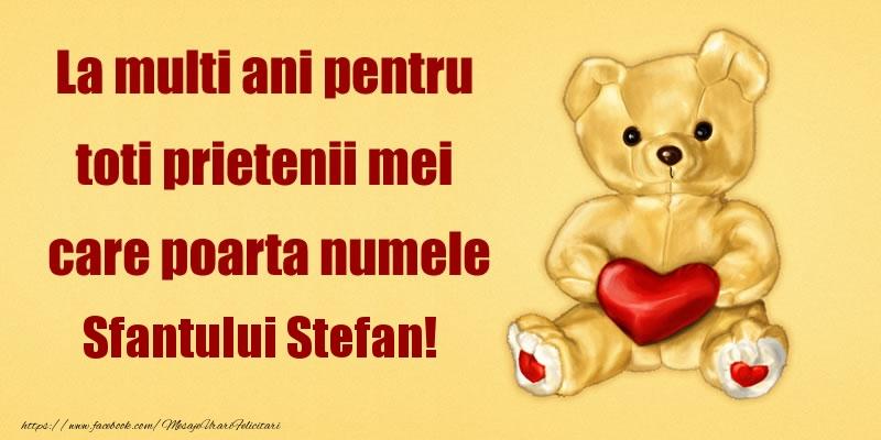 Felicitari de Sfantul Stefan - La multi ani pentru toti prietenii mei care poarta numele Sfantului Stefan!