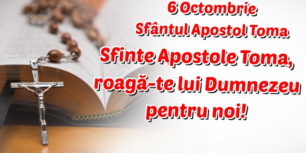 Felicitari de Sfântul Toma - 6 Octombrie Sfântul Apostol Toma Sfinte Apostole Toma, roagă-te lui Dumnezeu pentru noi!